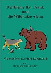 Der kleine Bär Frank und die Wildkatze Alena (Geschichten aus dem Bärenwald)