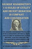 George Washington's 110 Rules of Civility and Decent Behavior in Company and Conversation