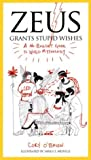 Book cover for Zeus Grants Stupid Wishes: A No-Bullshit Guide to World Mythology