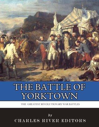 The Greatest Revolutionary War Battles: The Siege of Yorktown