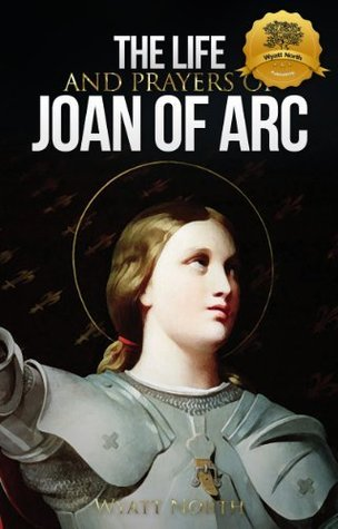 The Life and Prayers of Saint Joan of Arc L