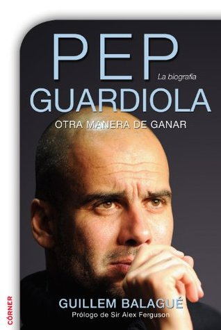 Pep Guardiola: Another Way of Winning: The Biography by