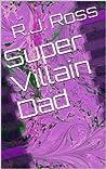Super Villain Dad (Cape High, #1)