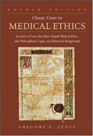 Classic Cases in Medical Ethics: Accounts of Cases That Have Shaped Medical Ethics, with Philosophical, Legal, and Historical Backgrounds