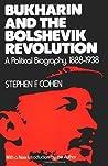 Bukharin and the Bolshevik Revolution: A Political Biography, 1888-1938