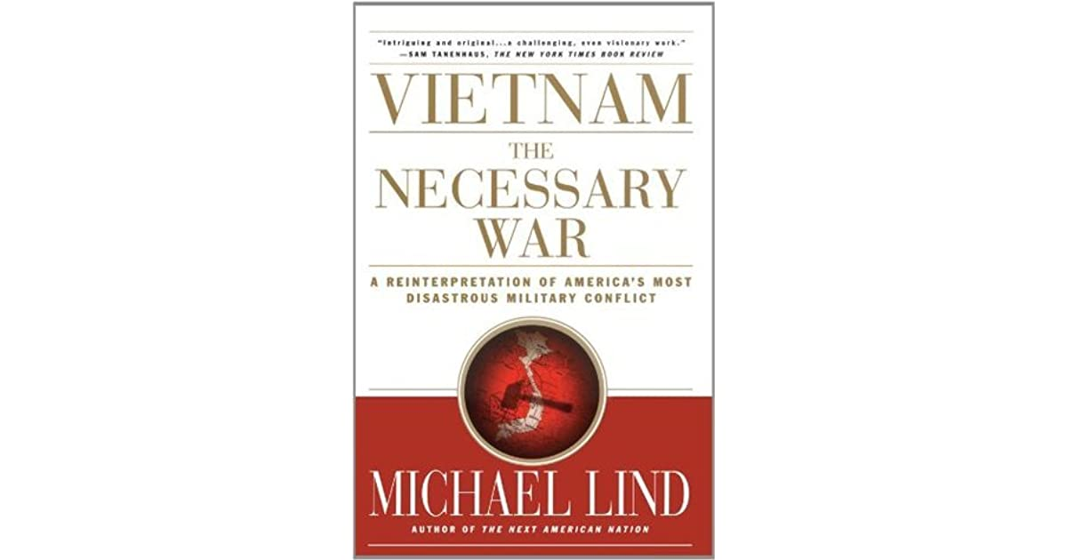 Vietnam the necessary war a reinterpretation of americas most vietnam the necessary war a reinterpretation of americas most disastrous military conflict by michael lind fandeluxe Gallery