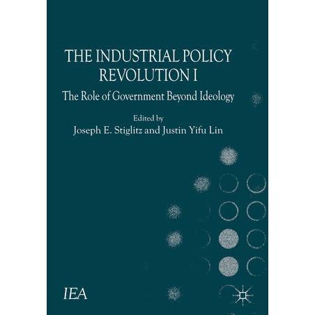 the industrial policy revolution i stiglitz joseph e esteban joan lin yifu justin