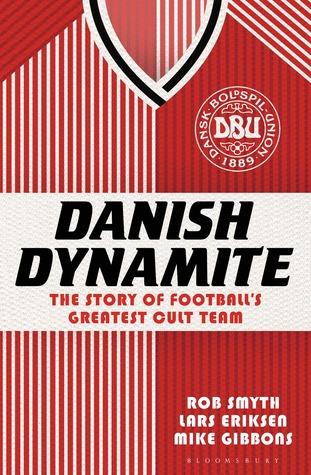 Danish Dynamite by Rob Smyth
