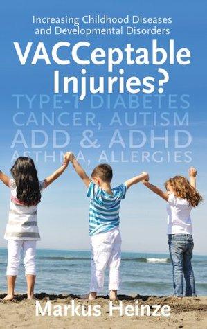 VACCeptable Injuries: Increasing Childhood Diseases & Developmental Disorders
