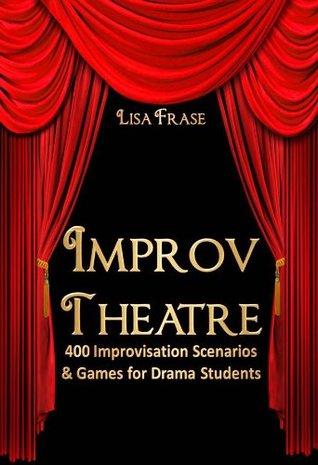 Improv Theatre! 400 Improvisational Scenarios & Games for Drama Students