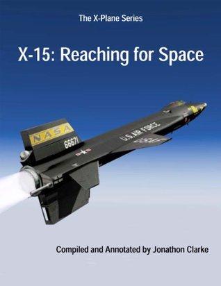 X-15: Reaching for Space (The X-Plane Series) Harrison A. Storms, Richard P. Hallion, Charles J. Donlan, Ronald G. Boston, Theodore G. Ayers, Walter C. Williams, Wendell H. Stillwell, Robert S. Houston, Jonathon Clarke