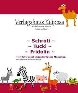 Schröti, Tucki und Fridolin (Tier-Rate-Geschichten für kleine Menschen)