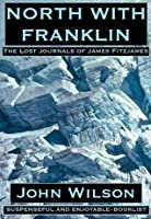 North with Franklin: The Lost Journals of James Fitzjames