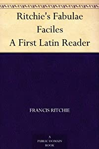 Ritchie's Fabulae Faciles: A First Latin Reader