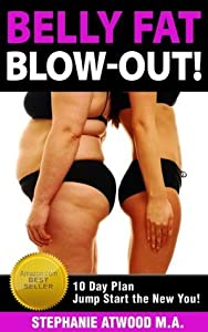 Belly Fat Blowout: How to Burn Fat, Lose Inches, Lose Weight and Feel Great in Just 10 Days (Live Fit Series)