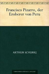 Francisco Pizarro, der Eroberer von Peru