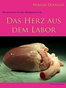Das Herz aus dem Labor (Hightech in der Medizintechnologie) (German Edition)