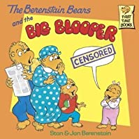 The Berenstain Bears and the Big Blooper (First Time Books(R))
