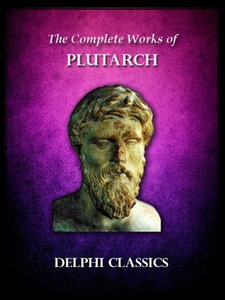 Complete Works of Plutarch (Delphi Ancient Classics)