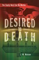 Desired to Death (The Empty Nest Can Be Murder)