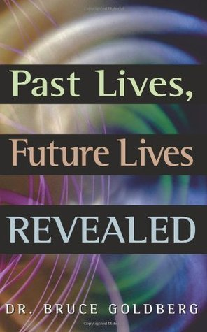 Bruce Goldberg PAST LIVES, FUTURE LIVES REVEALED