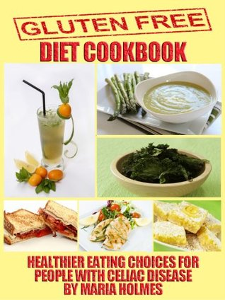 Gluten Free Diet Cookbook:  Wheat Free Eating Choices for People with Celiac Disease