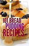 101 Bread Pudding Recipes (Secret Recipe Archive Series)