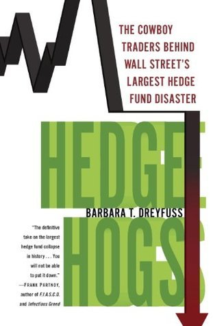 Hedge Hogs The Cowboy Traders Behind Wall Street's Largest Hedge Fund Disaster