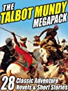 The Talbot Mundy Megapack: 28 Classic Novels and Short Stories