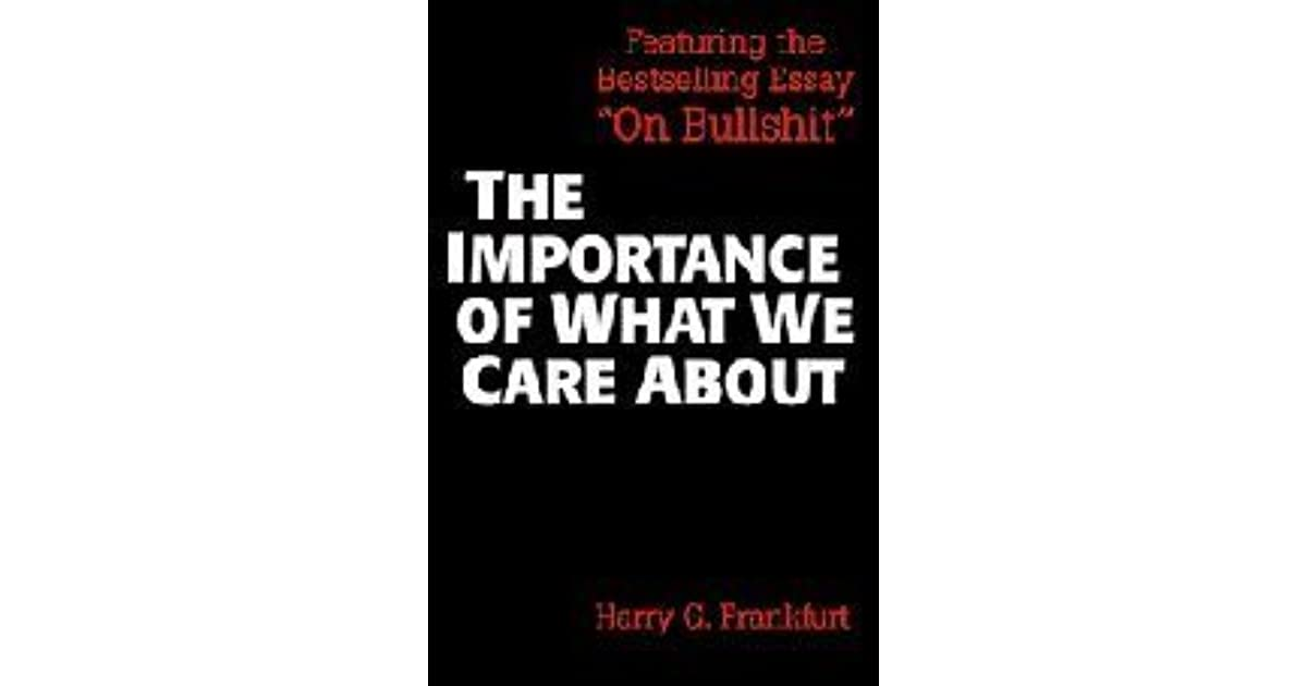 the importance of what we care about philosophical essays by  the importance of what we care about philosophical essays by harry g frankfurt