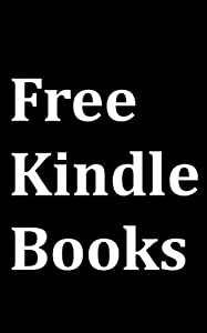 Free Kindle Books: Kindle User Guide to Download Free Books for Kindle on Amazon to Kindle Fire, Touch 3G, Keyboard 3G, DX, iPhone, Free Kindle Reading Apps and Free Kindle Cloud Reader