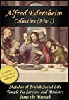 ALFRED EDERSHEIM COLLECTION, 3-in-1 (Illustrated). Sketches of Jewish Social Life, The Temple, Jesus the Messiah