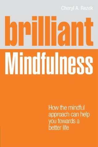Brilliant Mindfulness  How the Mindful Approach Can Help You Towards a Better Life (2012, Pearson)