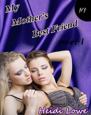 My Mother S Best Friend Part 1 By Heidi Lowe