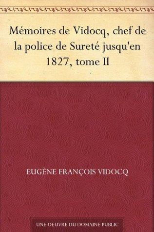 Mémoires de Vidocq, chef de la police de Sureté jusqu'en 1827, tome II (French Edition)