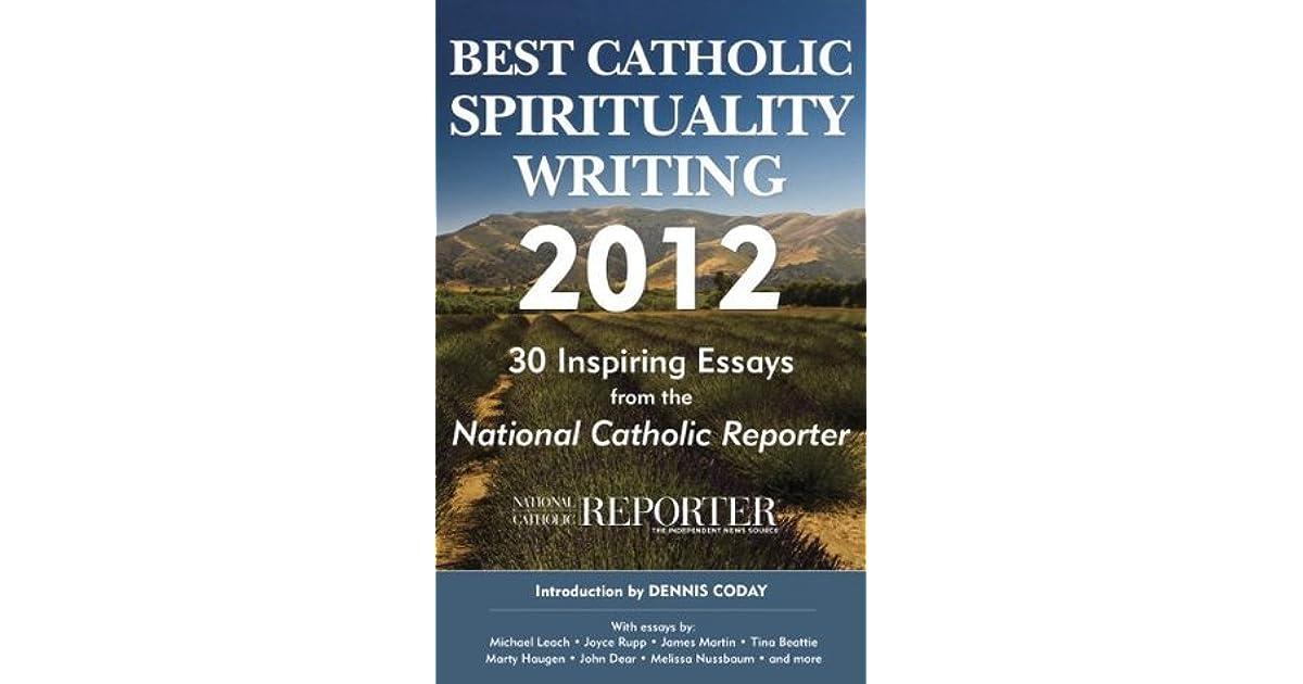 Best Catholic Spirituality Writing   Inspiring Essays From  Best Catholic Spirituality Writing   Inspiring Essays From The  National Catholic Reporter By National Catholic Reporter
