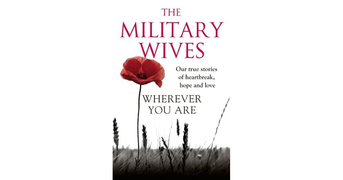 Wherever You Are: The Military Wives: Our true stories of heartbreak, hope and love