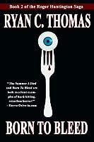 Born To Bleed (The Roger Huntington Saga Book 2)