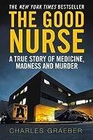 The Good Nurse: A True Story of Medicine, Madness and Murder