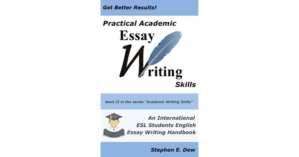 practical academic essay writing skills an international esl practical academic essay writing skills an international esl students english essay writing handbook by stephen e dew