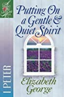 Putting On a Gentle & Quiet Spirit (A Woman After God's Own Heart®)