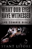 What Our Eyes Have Witnessed (The Zombie Bible)