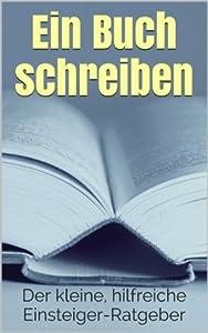 Ein Buch schreiben & Autor werden (Der Einsteiger-Ratgeber)