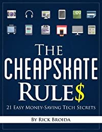 The Cheapskate Rules: 21 Easy Money-Saving Tech Secrets