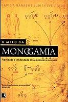 O Mito Da Monogamia: Fidelidade e infidelidade entre as pessoas e os animais