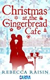 Christmas at the Gingerbread Café by Rebecca Raisin
