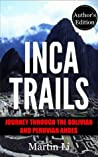 Inca Trails: Journey through the Bolivian and Peruvian Andes, Author's Edition