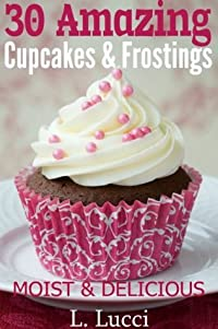 30 Amazing Cupcake & Frosting Recipes ( A collection of moist and easy cupcake recipes and frosting recipes)