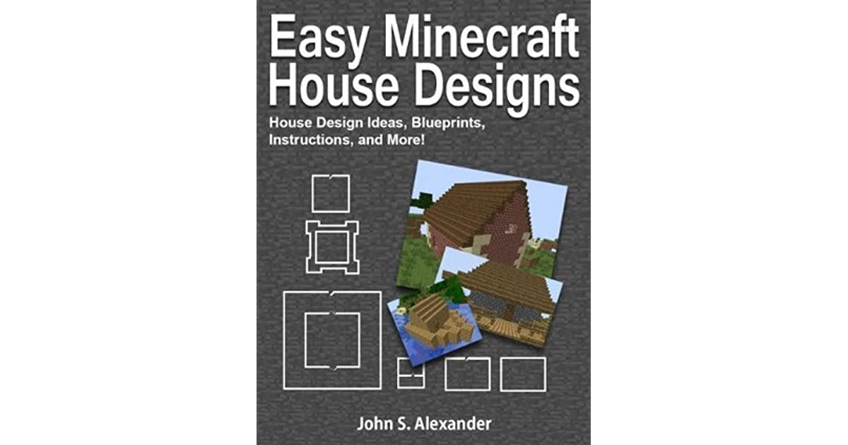 Easy Minecraft House Designs  House Design Ideas  Blueprints  Instructions  And More  By John
