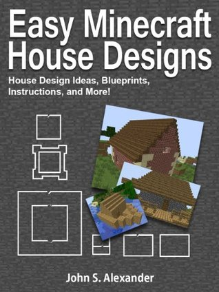 Easy Minecraft House Designs House Design Ideas Blueprints Instructions And More By John Alexander